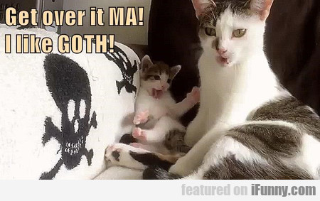 Get Over It Ma! I Like Goth!