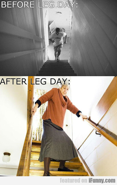 before leg day and after leg day...