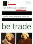 Hate It When People Be Trade Me