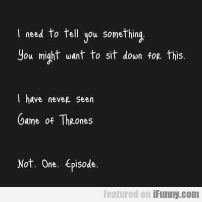 I Have Never Seen Game Of Thrones....