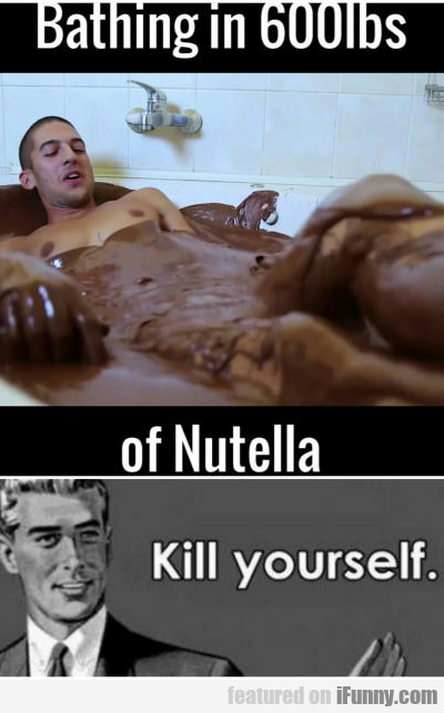 Bathing In 600 Lbs Of Nutella...