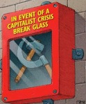 In Case Of A Capitalist Crisis Break Glass