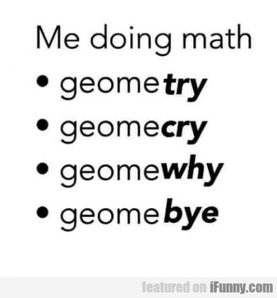 Me When I Do Math...