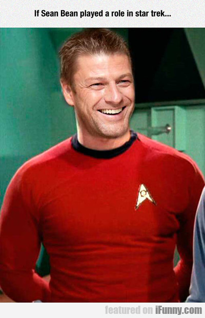 If Sean Bean Were In Star Trek...