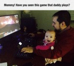 Mommy! Have You Seen This Game That Daddy Plays?