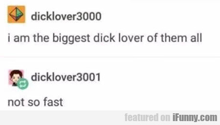 I Am The Biggest Dick Lover Of Them All...