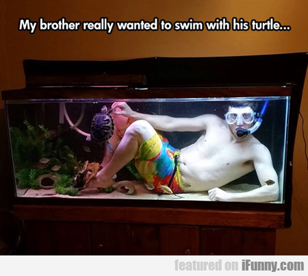 He Wanted To Swim With The Turtle...