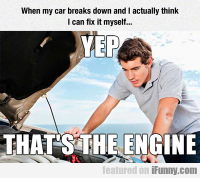 When My Car Break Down And I Think...
