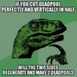 If You Cut Deadpool Perfectly And Vertically....