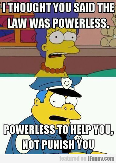I Thought You Said That The Law Was Powerless?