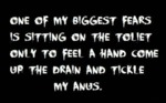 One Of My Biggest Fears Is Sitting On The Toilet..