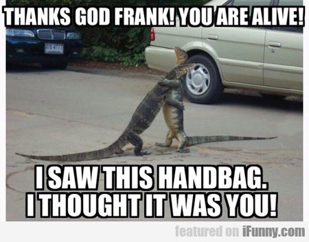 Thanks God Frank! You Are Alive!