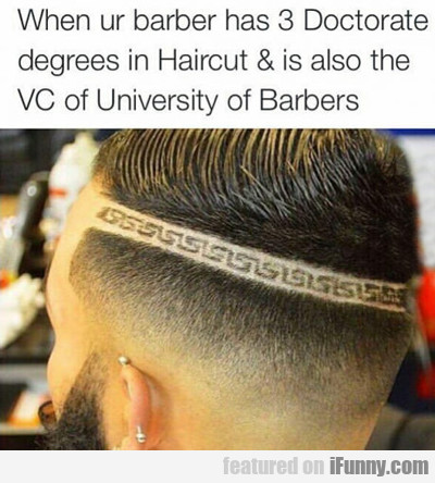 When Your Barber Has A Doctorate...