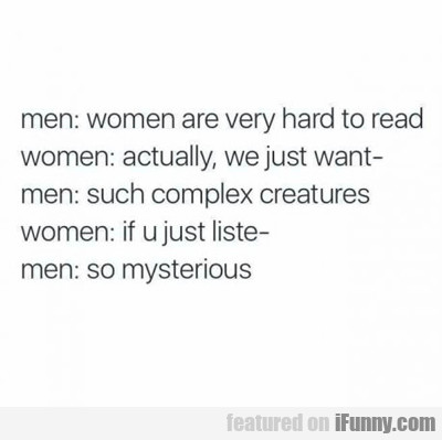 men: women are very hard to read...