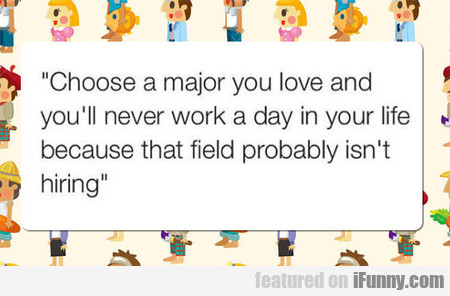 Choose A Major You Love And...