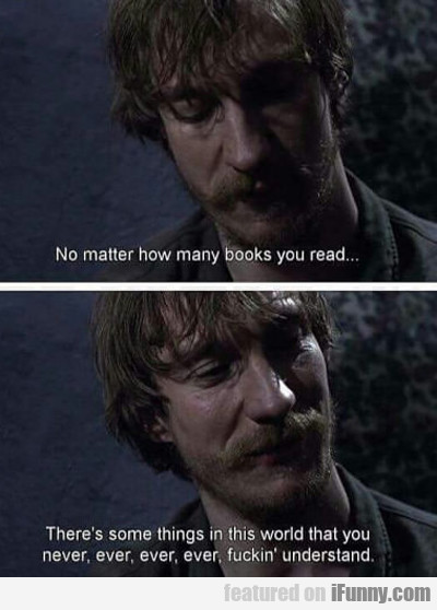 No Matter How Many Books You Read...