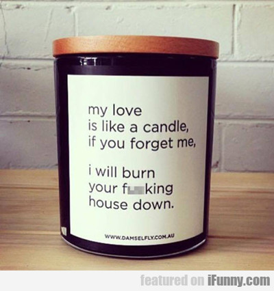 My Love Is Like A Candle. I Will...