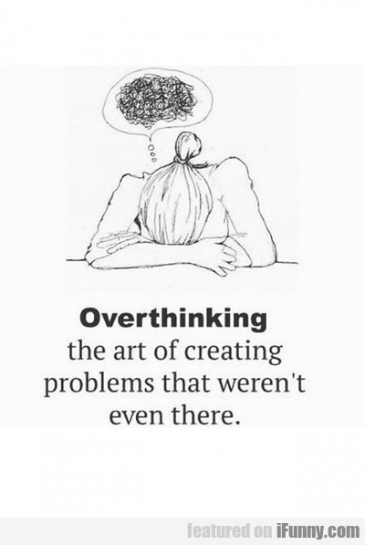 overthinking: the art of creating...