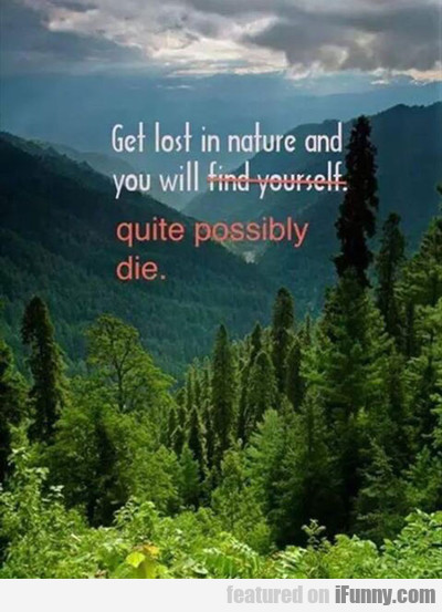 Get Lost In Nature And You Will Die...
