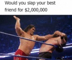 Would You Slap Your Best Friend For $2 Million...