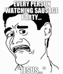 Every Person Watching Sausage Party...