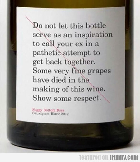 Do Not Let This Bottle Serve As An Inspiration