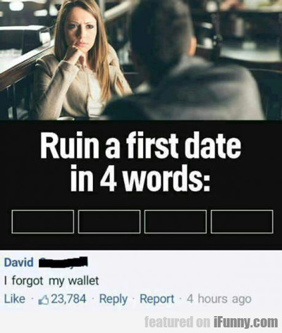 Ruin A First Date In Four Words...