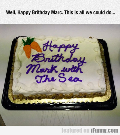 Well, Happy Birthday Marc...