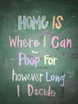 Home Is Where You Can Poop...