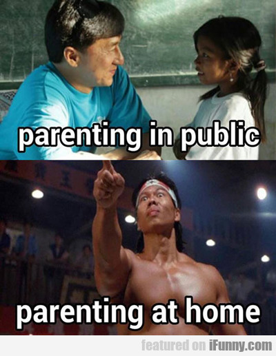 Parenting In Public And Parenting At Home...