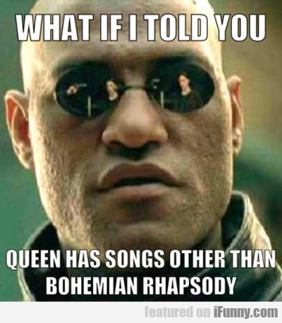 What If I Told You Queen Has Other Songs....