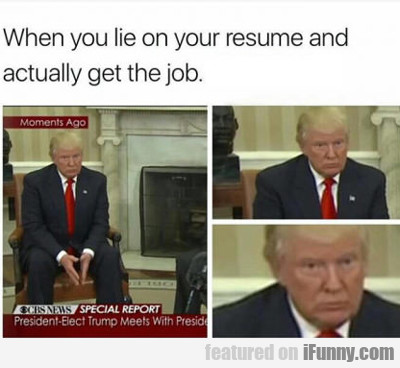 when you lie on the resume but get the job ifunny com