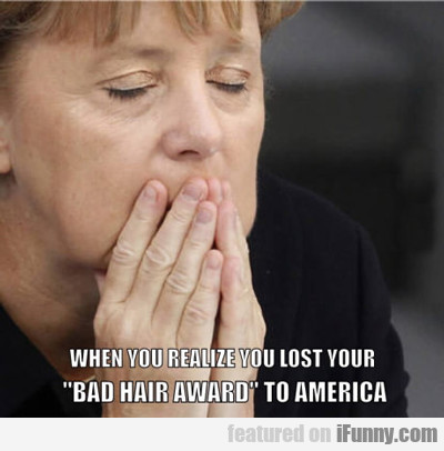 When You Realize You Lost Your Bad Hair...