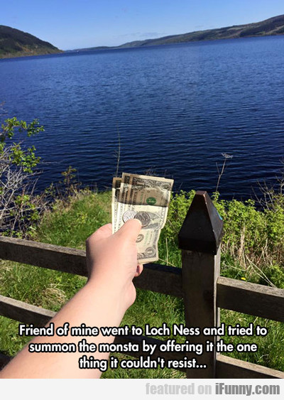 Went To Loch Ness...
