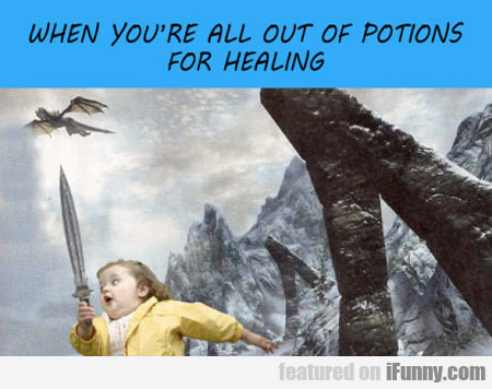 When You're All Out Of Potions...