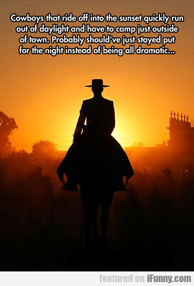 Cowboys That Ride Into The Sunset...
