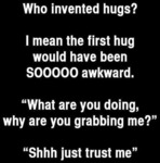 Who Invented Hugs? I Mean The First Hug...
