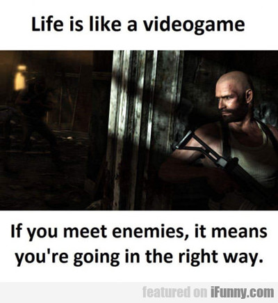 Life Is Like A Videogame...