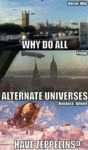 Why Do All Alternate Universes