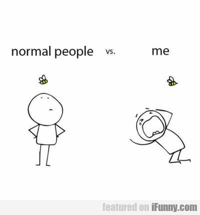 me vs normal people...