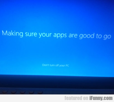 making sure your apps are good to go...