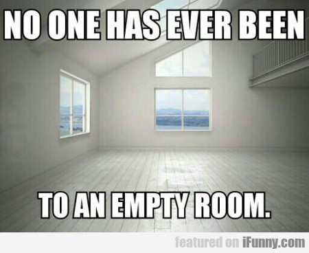 no one has ever been...