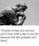 Choose A Major You Love And You'll Never Work...