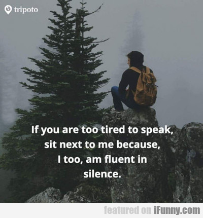 If You Are Too Tired To Speak...