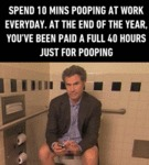 Spend Ten Minutes Pooping At Work...