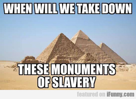 when will we take down these monuments of slavery?