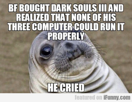 Bf Bought Dark Souls Three...
