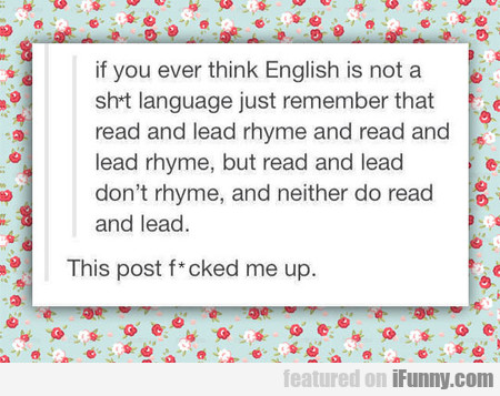 If You Ever Think English Is Not A Sh_t Language
