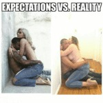 Expectations Vs Reality...