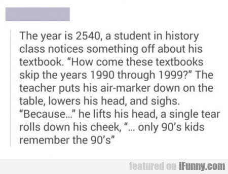 The Year Is 2540, A Student In History Class...